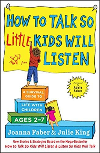 How To Talk So Little Kids Will Listen: A Survival Guide to Life with Children Ages 2-7 Paperback – 22 February 2017